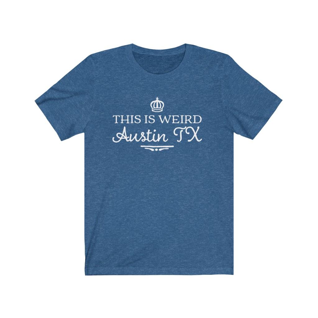 Austin - This Is Weird T Shirt